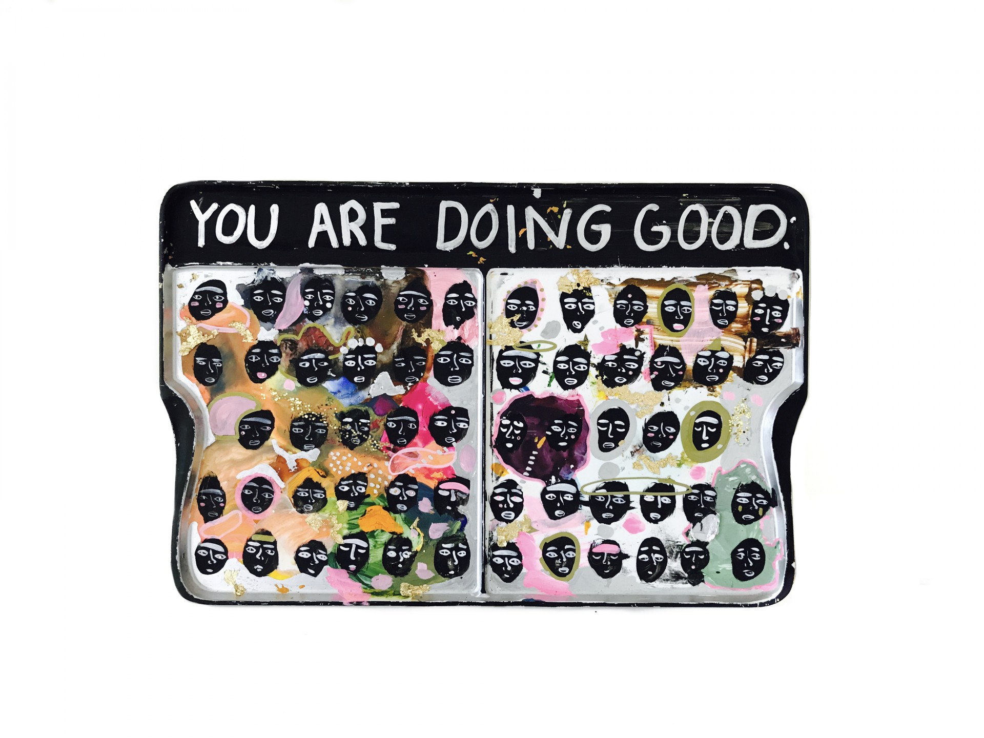 "Rectangular palette. Text on top of painting reads ""You Are Doing Good"" Grid of faces painted in black with various emotions."